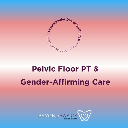 Pelvic Floor Physical Therapy for the Transgender and Gender Diverse Population