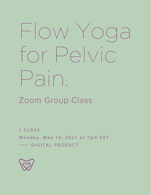 1 Class | Flow Yoga for Pelvic Pain – Zoom Group Class | Monday May 10 2021