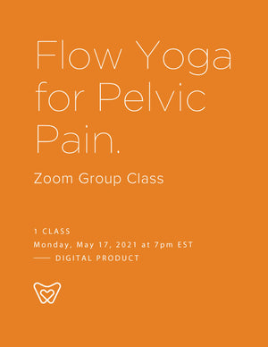 1 Class | Flow Yoga for Pelvic Pain – Zoom Group Class | Monday May 17 2021
