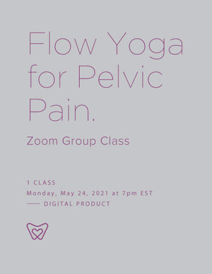1 Class | Flow Yoga for Pelvic Pain – Zoom Group Class | Monday May 24 2021