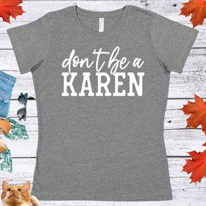 Don't be a Karen  Ladies' Fitted Crew neck, V-neck T-shirt