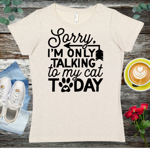 Sorry, I'm only Talking To My Cat Today   Ladies' Fitted Crew neck, V-neck T-shirt