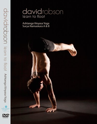 Learn to Float: Ashtanga Vinyasa Yoga, Surya Namaskara A & B (David Robson)