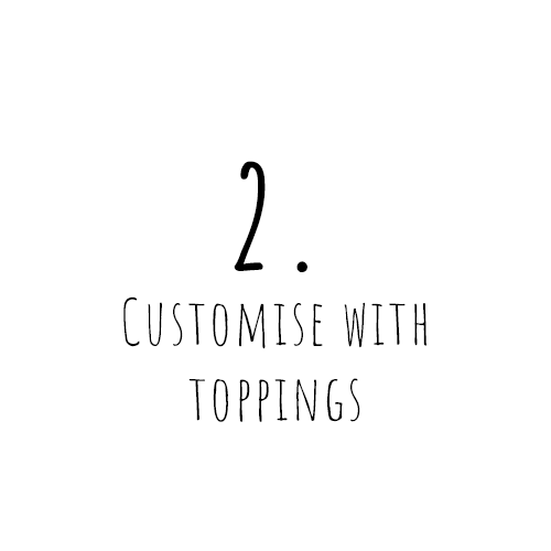 customise with toppings