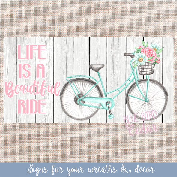 Life is a Beautiful Ride Spring Bicycle Sign for Wreaths & Home Decor