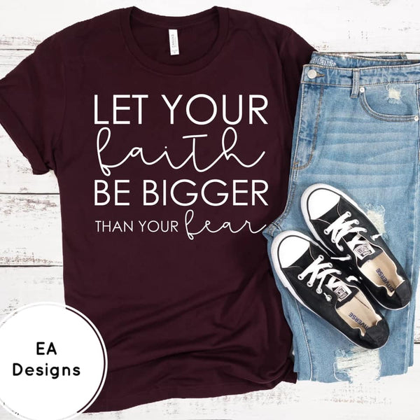 Let Your Faith Be Bigger Tee