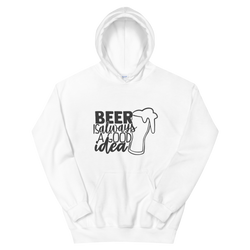 Beer Is Always A Good Idea - Unisex Hoodie