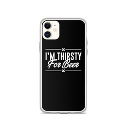 I'm Thirsty For Beer - iPhone Case