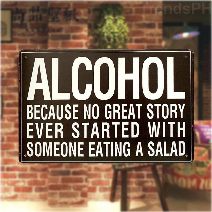 Alcohol Because No Great Story Ever Started With Someone Eating A Salad Tin  Sign Novelty Home Décor Plaques & Signs hospitalitybiocleaners Home & Garden