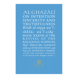AL-GHAZALI ON INTENTION, SINCERITY AND TRUTHFULNESS