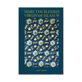 Mary The Blessed Virgin of Islam