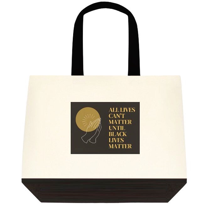 All Lives Can't Matter Until Black Lives Matter Tote Bag