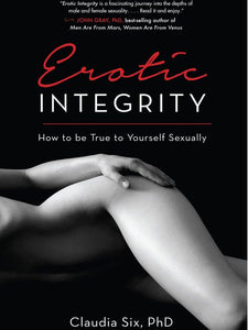 Erotic Integrity: How to Be True to Yourself Sexually