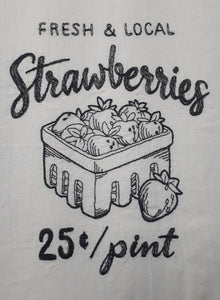 "This vintage farmers market design says ""fresh and local strawberries twenty-five cents per pint."" in a charcoal thread on a white flour sack towel. The centre of the design is a sketch of a pint of strawberries."