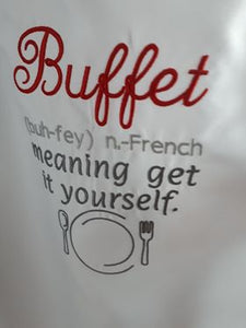 An apron with the words Buffet stitched in red.  Then like a dictionary it says BUH-FEY, n.-French, meaning get it yourself.  Underneath the writing is a stitched plate, spoon and fork.