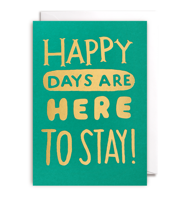 Happy Days Are Here To Stay Card - Lagom Design