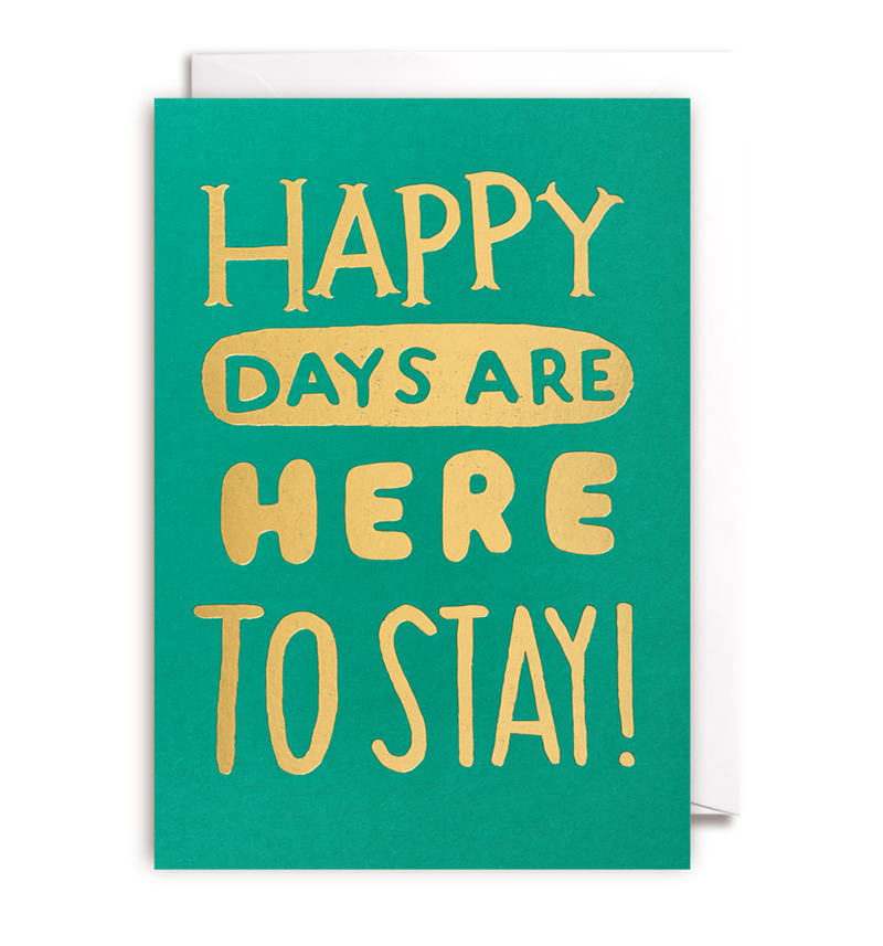Happy Days Are Here To Stay - Lagom Design