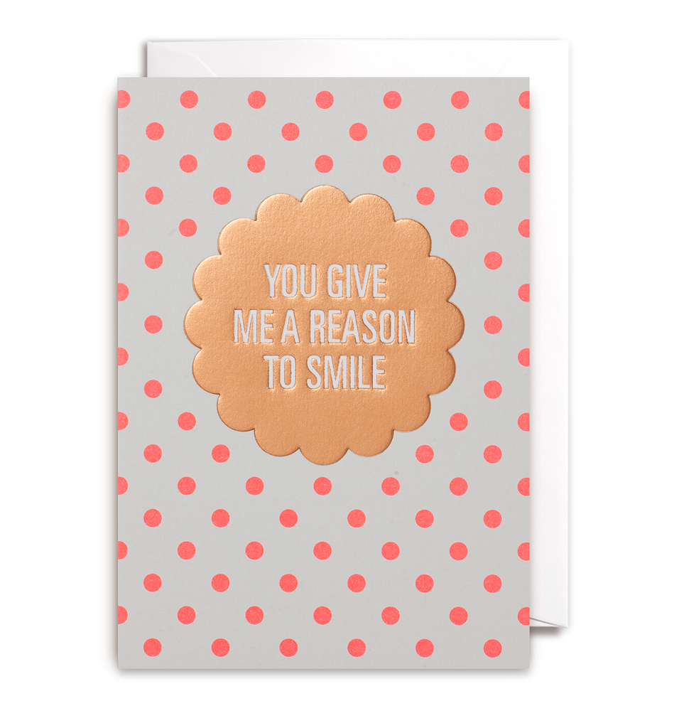 You Give Me A Reason To Smile Greeting Card