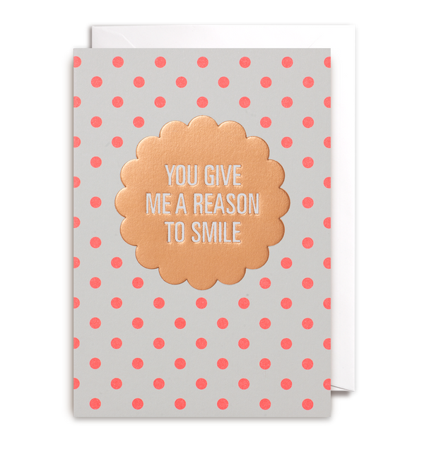 You Give Me A Reason To Smile Greeting Card - Lagom Design
