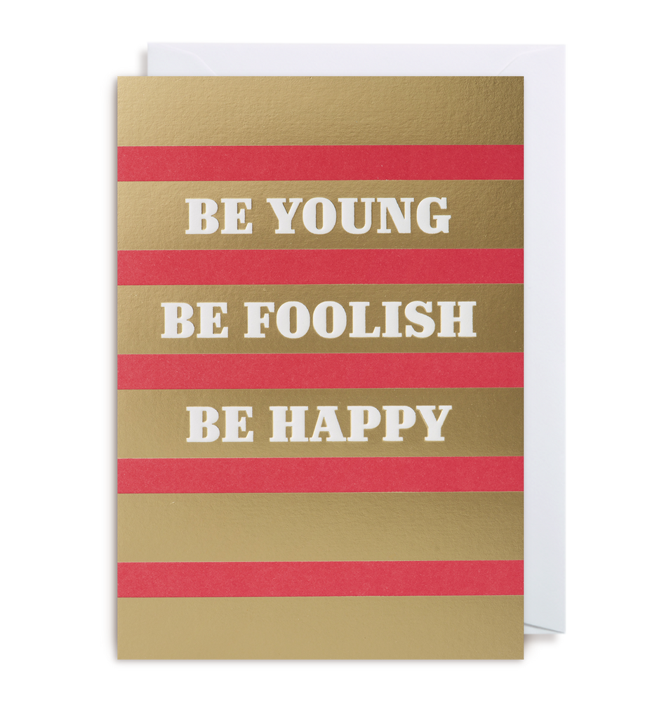 Be Young, Be Foolish, Be Happy Greeting Card - Lagom Design