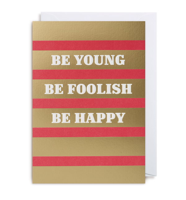 Be Young, Be Foolish, Be Happy - Lagom Design