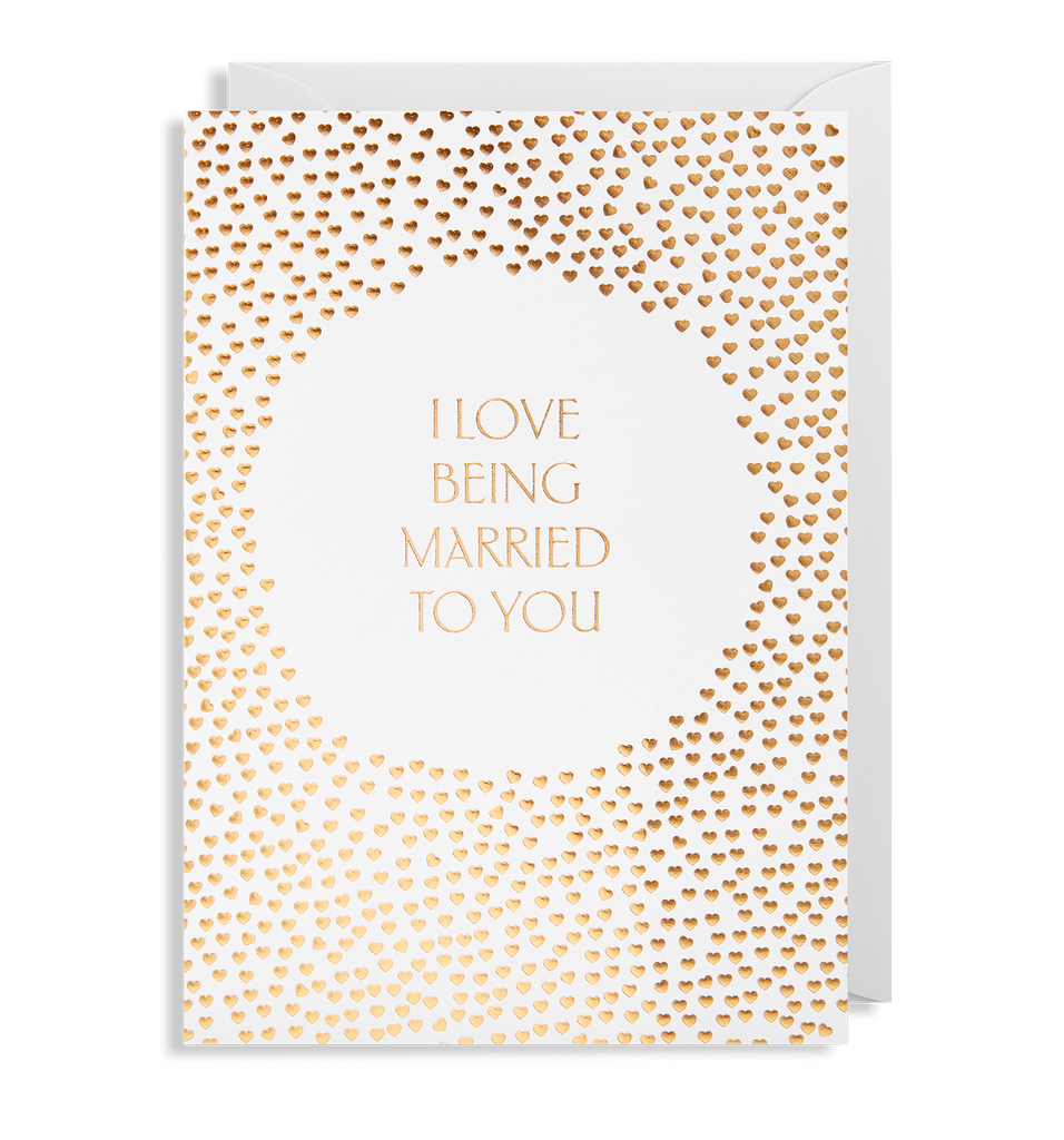 I Love Being Married To You Greeting Card