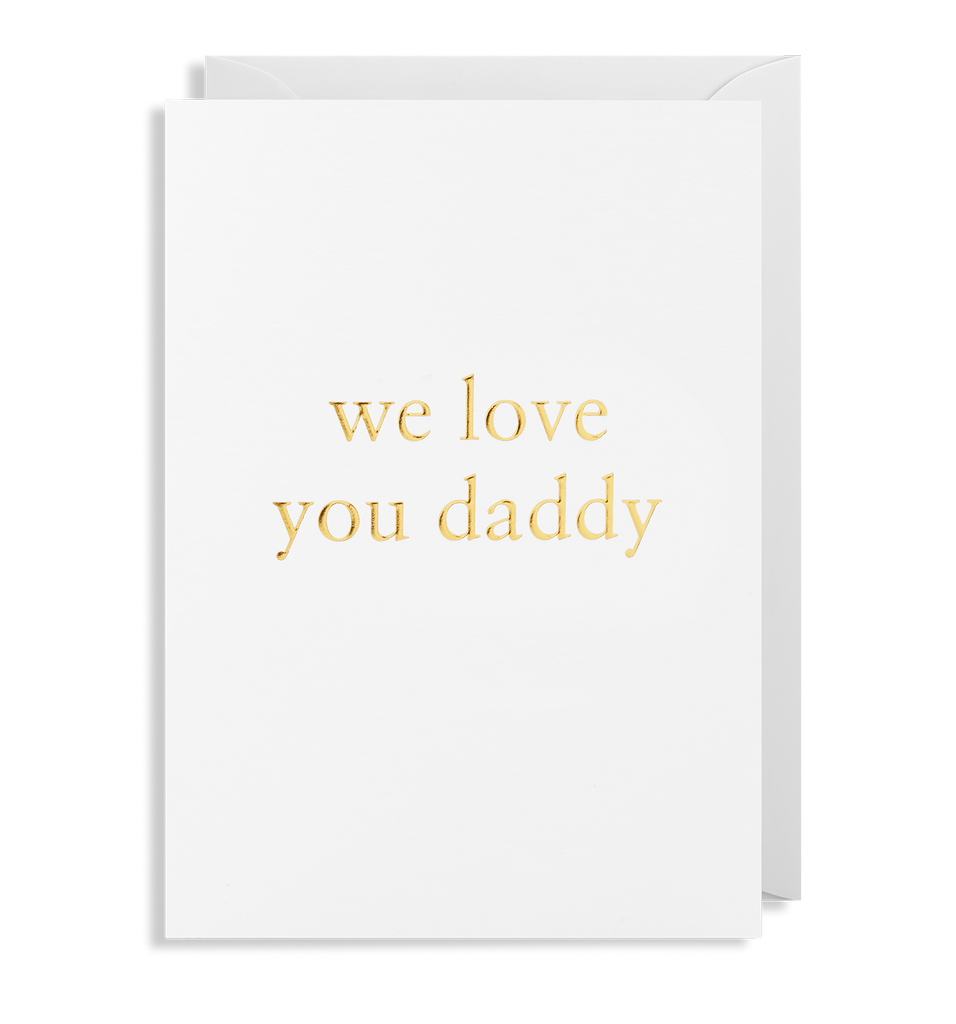 We Love You Daddy Greeting Card