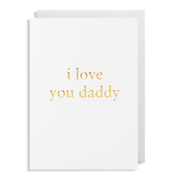 I Love You Daddy Greeting Card - Lagom Design