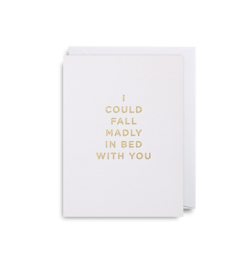 I Could Fall Madly In Bed With You Mini Card