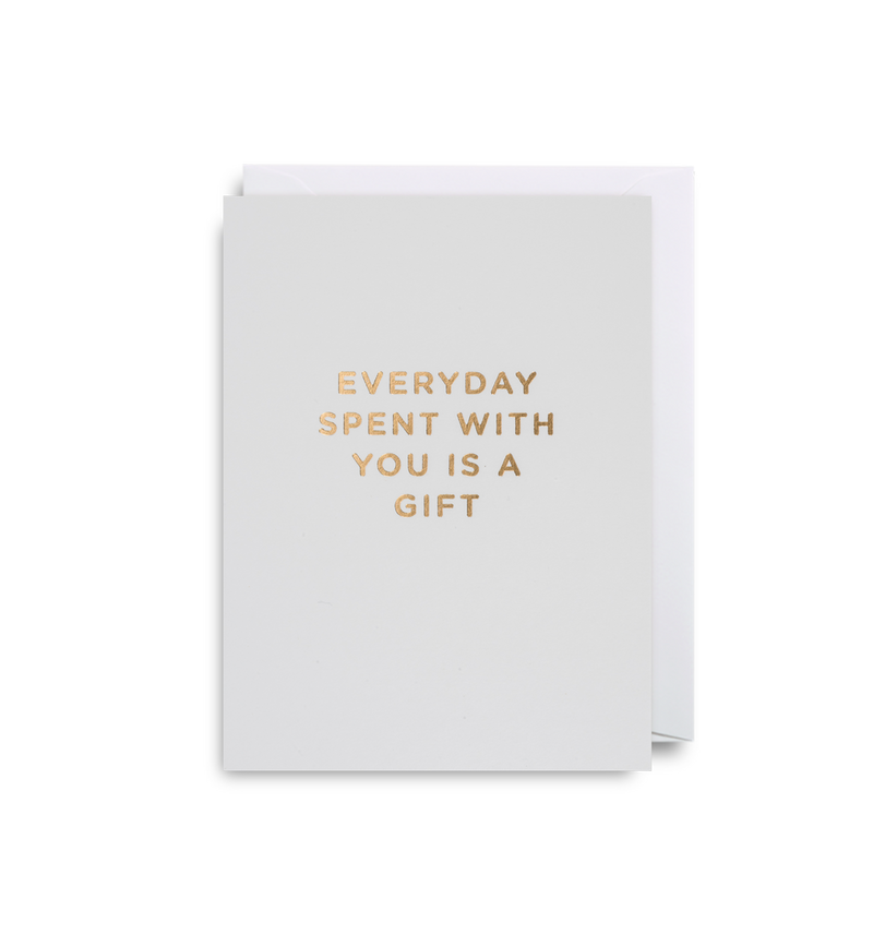 Everyday Spent With You Is A Gift - Lagom Design