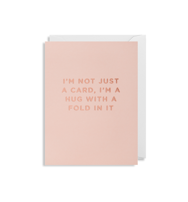 I'm not Just A Card, I'm A Hug With A Fold In It Mini Card - Lagom Design