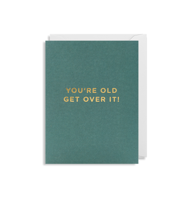 You're Old Get Over It Mini Card - Lagom Design