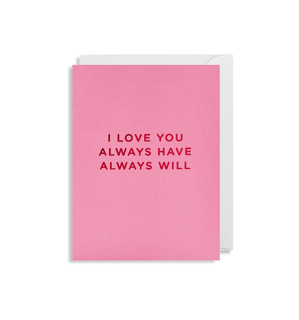 I Love You Always Have Always Will - Lagom Design