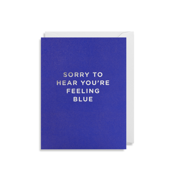 Sorry To Hear Your Feeling Blue - Lagom Design