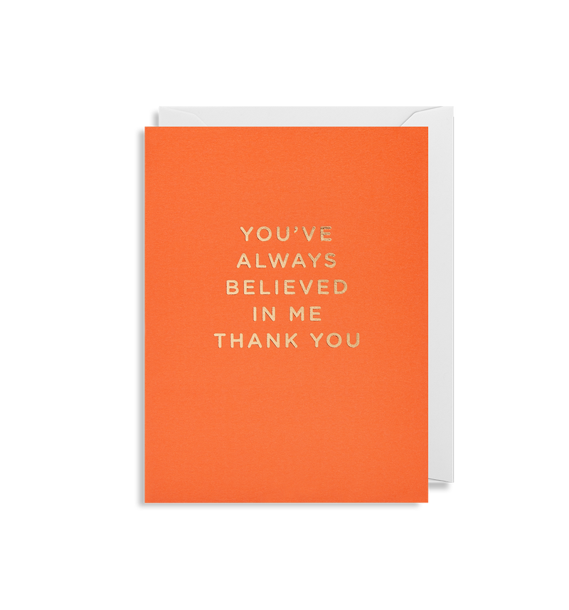 You've Always Believed In Me Thank You - Lagom Design