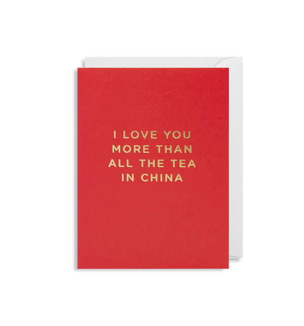 I Love You More Than All The Tea In China - Lagom Design