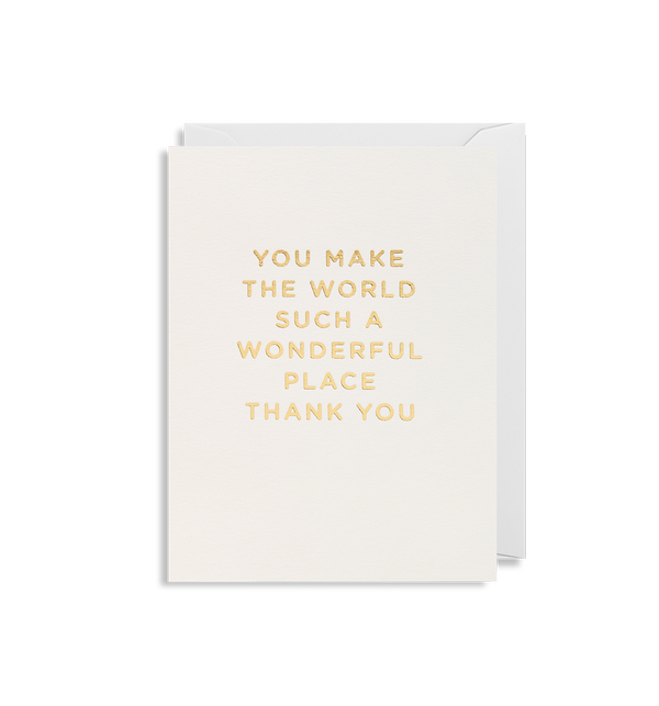 You Make The World Such a Wonderful Place - Lagom Design