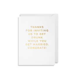 Thanks For Inviting Us To Get Drunk Whilst You Get Married - Lagom Design
