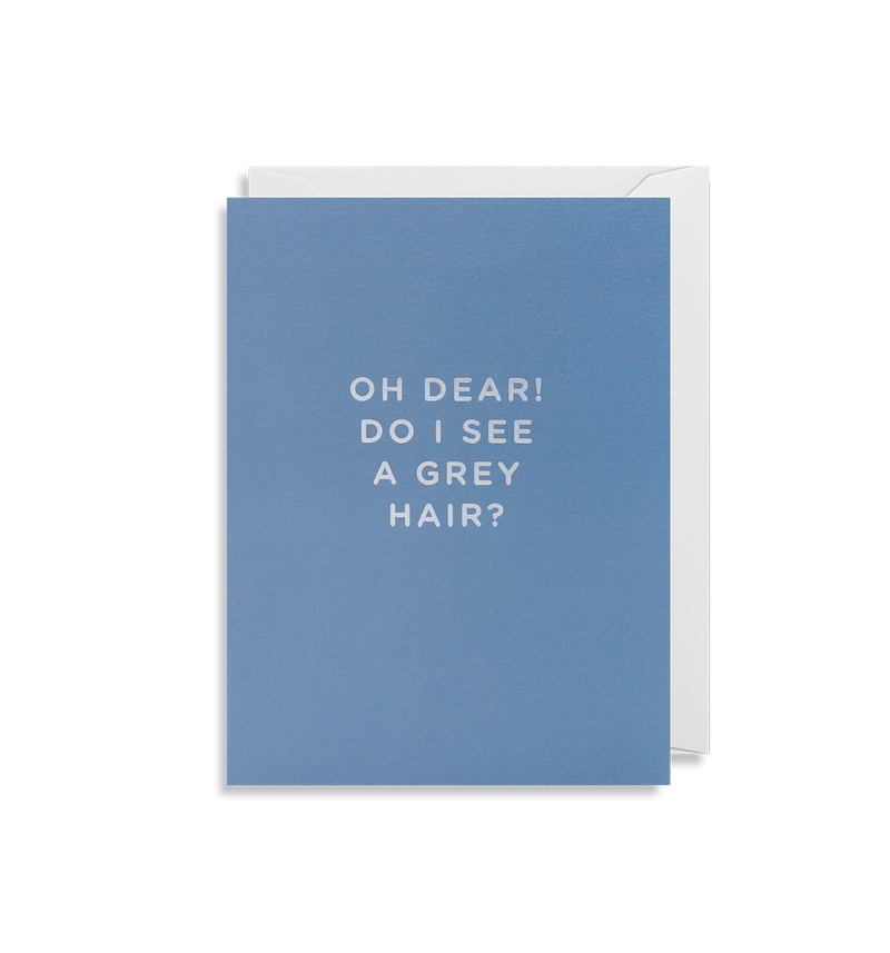 Oh Dear! Do I See A Grey Hair? - Lagom Design