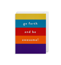 Go Forth and be Awesome!
