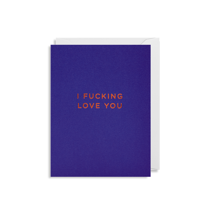 I Fucking Love You - Lagom Design