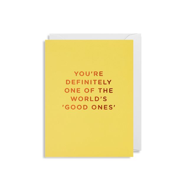 You're Definitely One of the World's 'Good Ones'