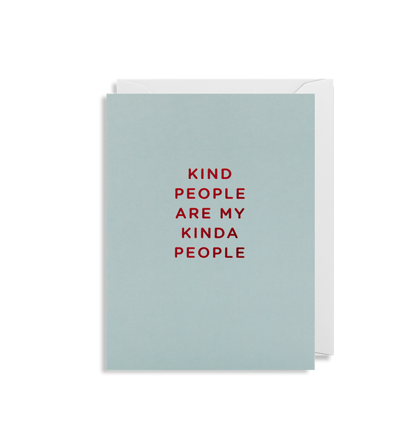 Kind People are my Kind of People