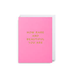 How Rare and Beautiful You Are