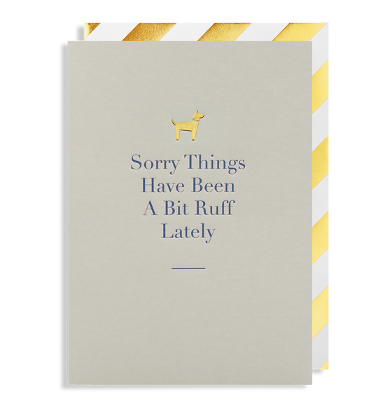 Sorry Things Have Been A Bit Ruff Lately Greeting Card