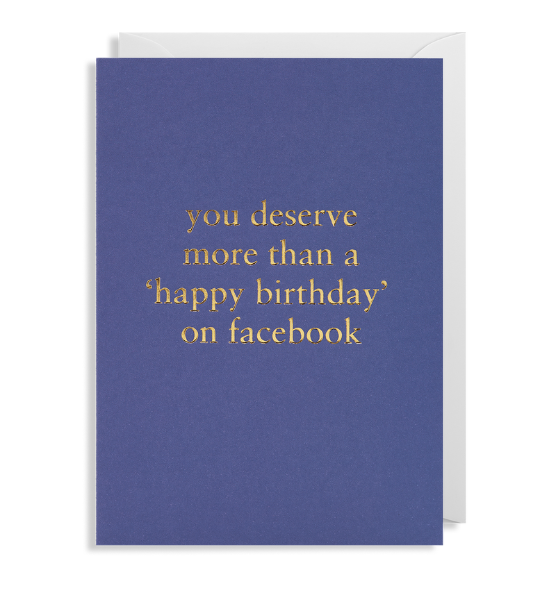 You Deserve More Than 'Happy Birthday' on Facebook Greeting Card - Lagom Design