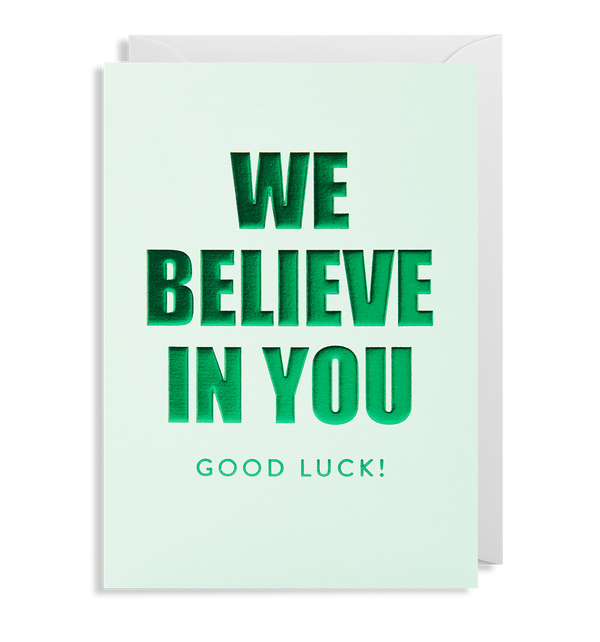 We Believe In You Good Luck