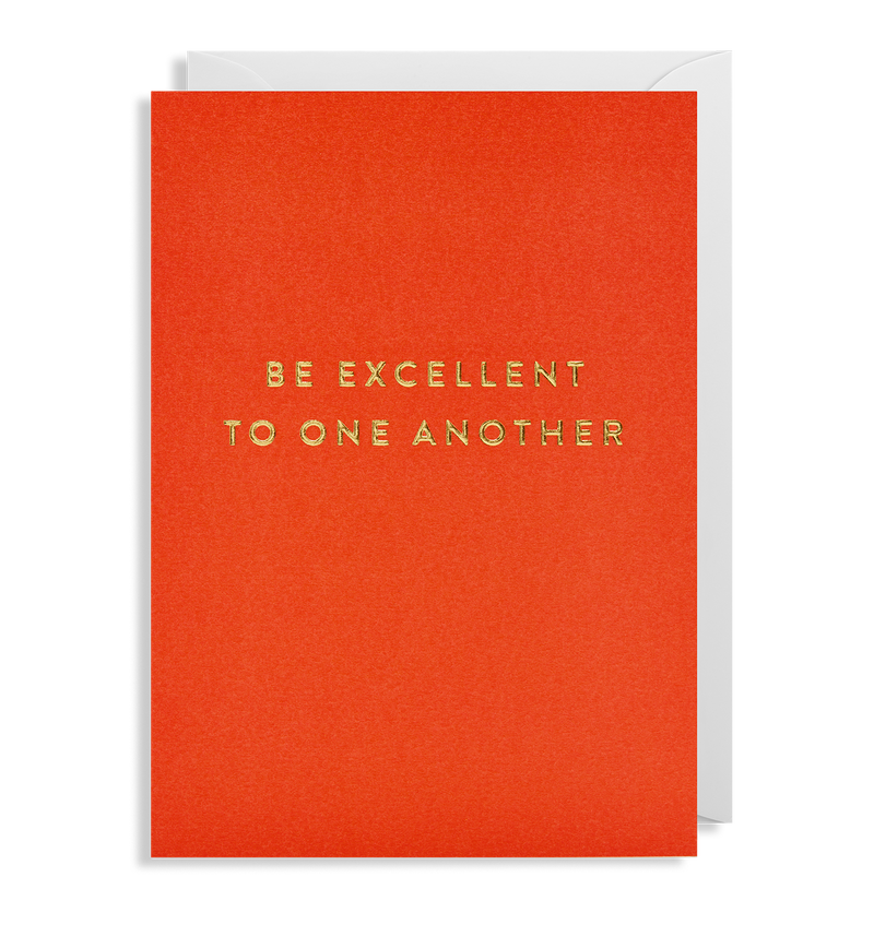 Be Excellent To One Another - Lagom Design