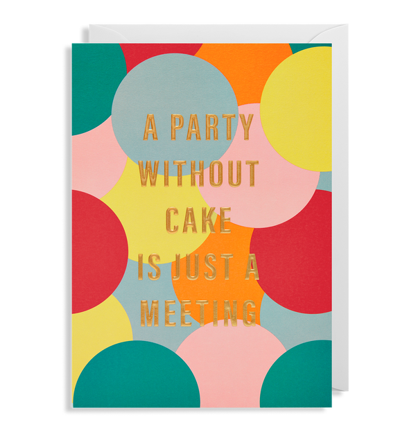 A Party Without Cake Is Just a Meeting - Lagom Design