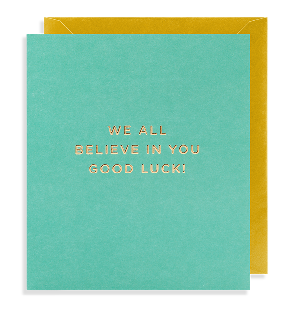 We All Believe In You Good Luck! - Lagom Design